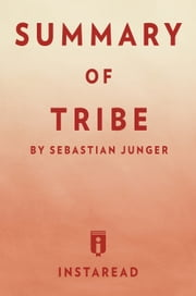 Tribe - by Sebastian Junger | Summary & Analysis ebook by Instaread