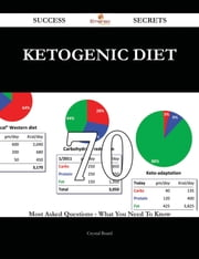 Ketogenic diet 70 Success Secrets - 70 Most Asked Questions On Ketogenic diet - What You Need To Know ebook by Crystal Beard