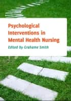 Psychological Interventions In Mental Health Nursing ebook by Grahame Smith