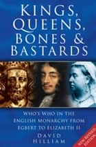 Kings, Queens, Bones & Bastards - Who's Who in the English Monarchy from Egbert to Elizabeth II ebook by David Hilliam