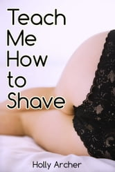 Teach Me How to Shave ebook by Holly Archer