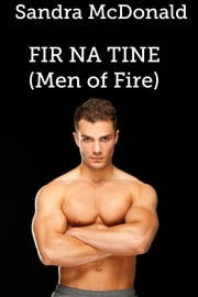 Fir Na Tine (Men of Fire) ebook by Sandra McDonald
