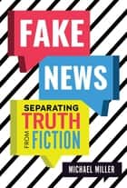 Fake News - Separating Truth from Fiction ebook by Michael Miller