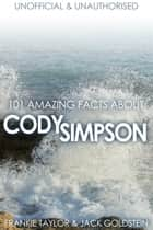101 Amazing Facts about Cody Simpson ebook by Jack Goldstein