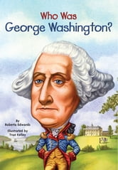 Who Was George Washington? ebook by Roberta Edwards