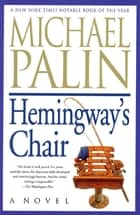 Hemingway's Chair ebook by Michael Palin