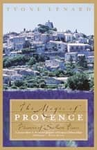 The Magic of Provence ebook by Yvone Lenard