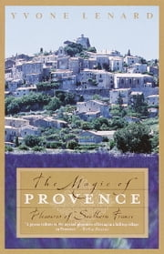 The Magic of Provence - Pleasures of Southern France ebook by Yvone Lenard