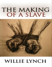 The Making of a Slave ebook by Willie Lynch