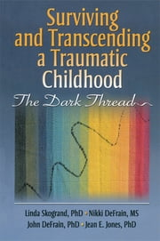 Surviving and Transcending a Traumatic Childhood - The Dark Thread ebook by Linda Skogrand,John DeFrain,Nikki DeFrain,Jean Jones