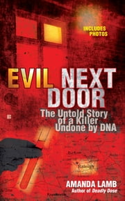 Evil Next Door - The Untold Stories of a Killer Undone by DNA ebook by Amanda Lamb
