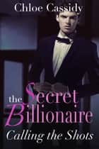 The Secret Billionaire: Calling The Shots (Part Two) ebook by Chloe Cassidy