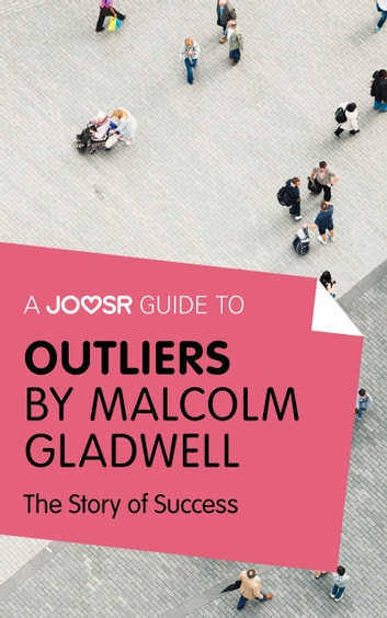 A Joosr Guide to... Outliers by Malcolm Gladwell: The Story of Success ebook by Joosr