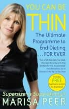 You Can Be Thin - The Ultimate Programme to End Dieting...Forever ebook by Marisa Peer