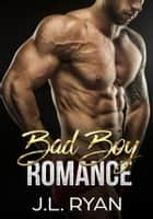 Bad Boy Romance - Bad Boy Billionaire Romance ebook by J.L. Ryan