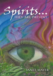 Spirits...They Are Present ebook by Janet Mayer