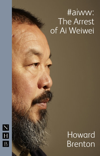 #aiww: The Arrest of Ai Weiwei eBook by Howard Brenton