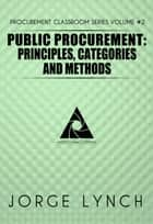Public Procurement: Principles, Categories and Methods - Procurement ClassRoom Series, #2 ebook by Jorge Lynch