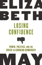 Losing Confidence ebook by Elizabeth May