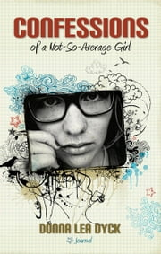 Confessions of a Not-So-Average Girl ebook by Dyck, Donna Lea