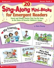 20 Sing-Along Mini-Books for Emergent Readers: Sweet and Simple Stories That Can Be Sung to the Tunes of Favorite Children's Songs ebook by Fleming, Maria