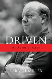 Driven: An Autobiography - An Autobiography ebook by Larry H. Miller
