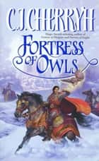 Fortress of Owls ebook by C. J. Cherryh