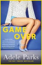 Game Over - A hot and hilarious love story with a twist eBook by Adele Parks