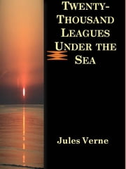 Twenty-Thousand Leagues Under the Sea ebook by Jules Verne,Jules VERNE,Jules VERNE,Jules VERNE,Jules VERNE,Jules Verne,Jules Verne,Jules VERNE