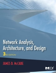 Network Analysis, Architecture, and Design ebook by James D. McCabe