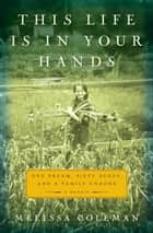 This Life Is in Your Hands ebook by Melissa Coleman