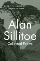 Collected Poems ebook by Alan Sillitoe