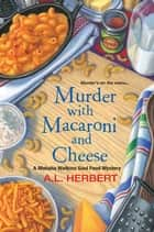 Murder with Macaroni and Cheese ebook by A.L. Herbert