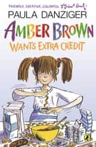 Amber Brown Wants Extra Credit eBook by Paula Danziger, Tony Ross
