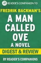 A Man Called Ove: A Novel By Fredrik Backman | Digest & Review ebook by Reader's Companions