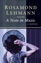 A Note in Music - A Novel ebook by Rosamond Lehmann