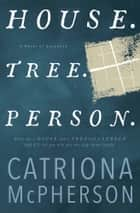 House. Tree. Person. - A Novel of Suspense ebook by Catriona McPherson