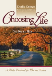 Choosing Life - One Day at a Time ebook by Dodie Osteen,Joel Osteen
