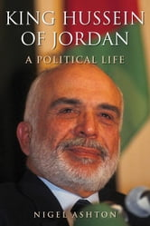 King Hussein of Jordan: A Political Life ebook by Nigel Ashton