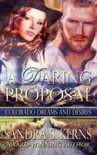 A Daring Proposal ebook by Sandra S. Kerns