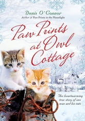 Paw Prints at Owl Cottage - The Heartwarming True Story of One Man and His Cats ebook by Denis O'Connor