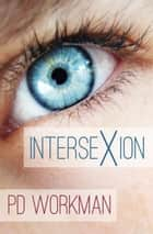 Intersexion ebook by P.D. Workman