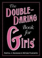 The Double-Daring Book for Girls ebook by Miriam Peskowitz, Andrea J Buchanan