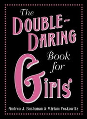 The Double-Daring Book for Girls ebook by Andrea J. Buchanan,Miriam Peskowitz