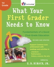 What Your First Grader Needs to Know (Revised and Updated) - Fundamentals of a Good First-Grade Education ebook by E.D. Hirsch, Jr.