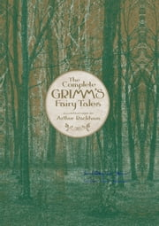 The Complete Grimm's Fairy Tales ebook by Jacob Grimm,Wilhelm Grimm