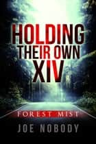 Holding Their Own XIV - Forest Mist ebook by Joe Nobody