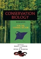 Conservation Biology - For the Coming Decade ebook by Peter M. Kareiva, Peggy L. Fiedler