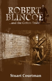 Robert Blincoe and the Cotton Trade ebook by Stuart Courtman