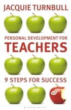 Personal Development for Teachers - 9 steps to success ebook by Jacquie Turnbull